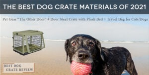 Best-Dog-Crate Review-The-Best-Dog-Crate-Material-2021